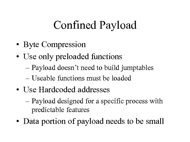 Confined Payload • Byte Compression • Use only preloaded functions – Payload doesn't need