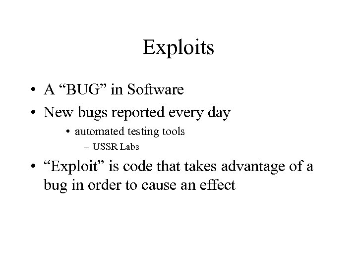 "Exploits • A ""BUG"" in Software • New bugs reported every day • automated"