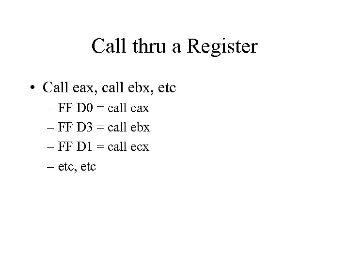 Call thru a Register • Call eax, call ebx, etc – FF D 0