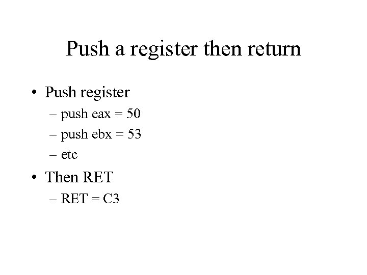 Push a register then return • Push register – push eax = 50 –