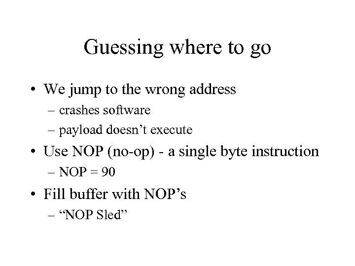 Guessing where to go • We jump to the wrong address – crashes software