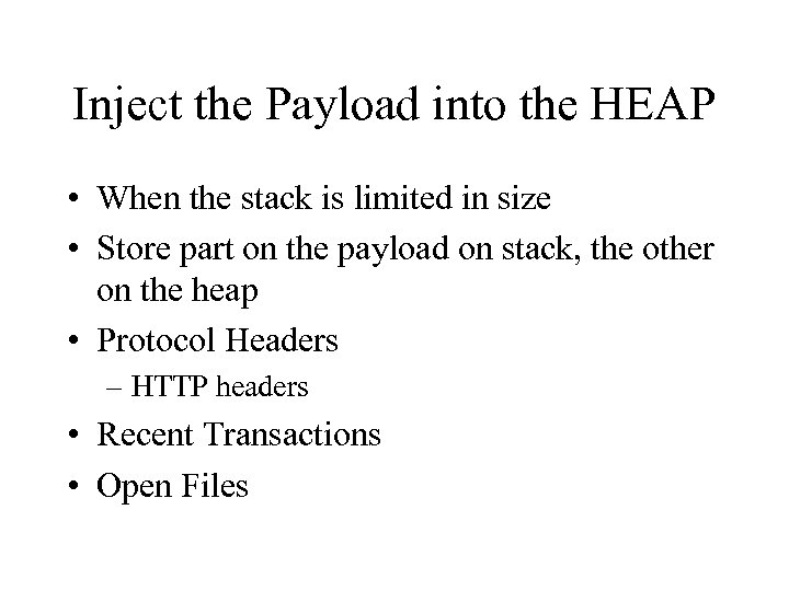 Inject the Payload into the HEAP • When the stack is limited in size