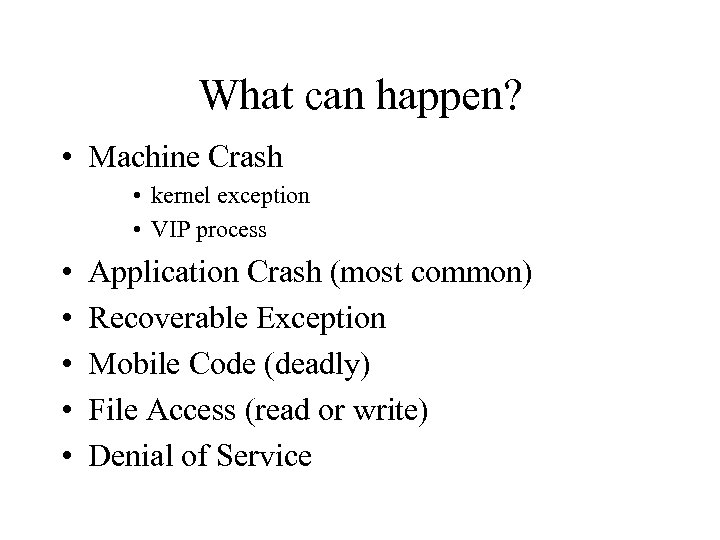 What can happen? • Machine Crash • kernel exception • VIP process • •