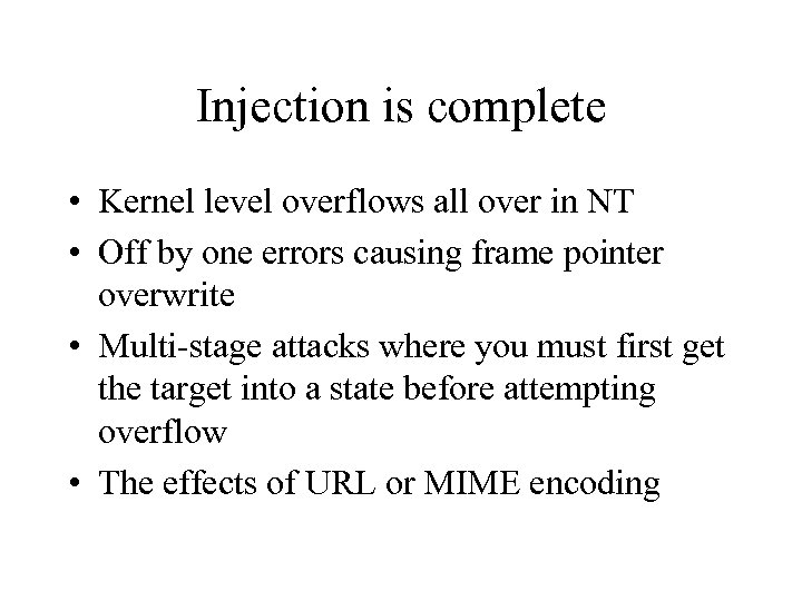 Injection is complete • Kernel level overflows all over in NT • Off by