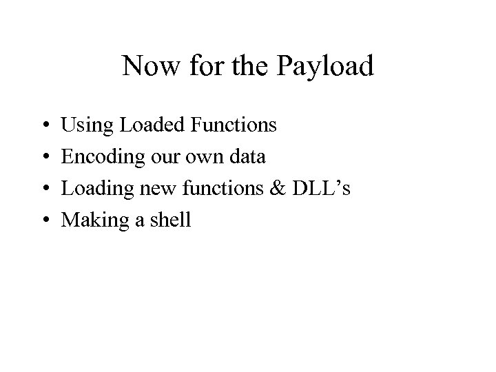 Now for the Payload • • Using Loaded Functions Encoding our own data Loading