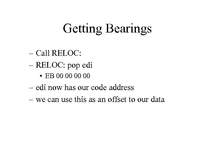 Getting Bearings – Call RELOC: – RELOC: pop edi • EB 00 00 –