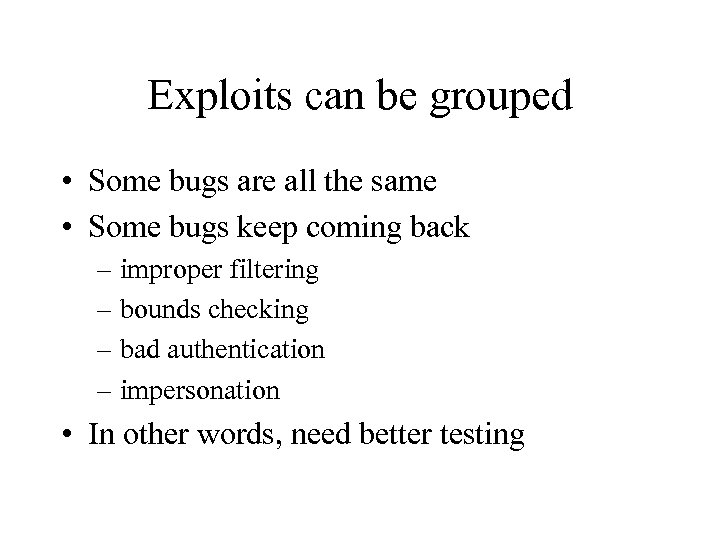 Exploits can be grouped • Some bugs are all the same • Some bugs