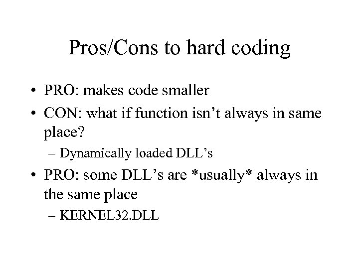 Pros/Cons to hard coding • PRO: makes code smaller • CON: what if function