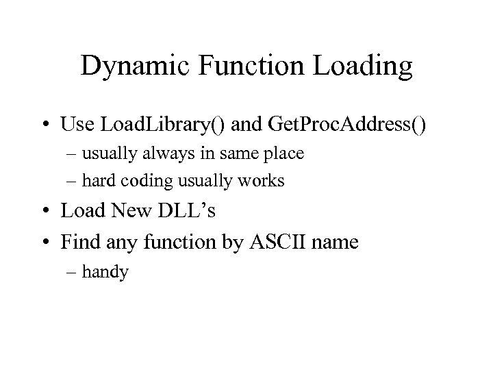 Dynamic Function Loading • Use Load. Library() and Get. Proc. Address() – usually always
