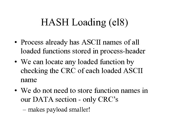 HASH Loading (el 8) • Process already has ASCII names of all loaded functions