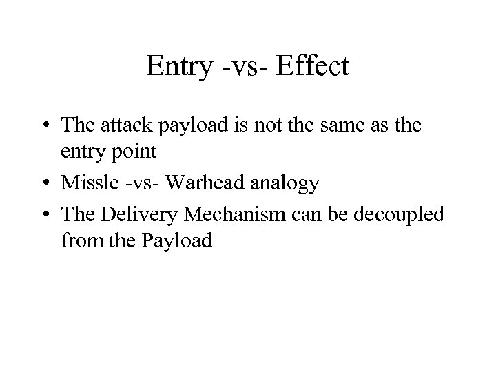 Entry -vs- Effect • The attack payload is not the same as the entry