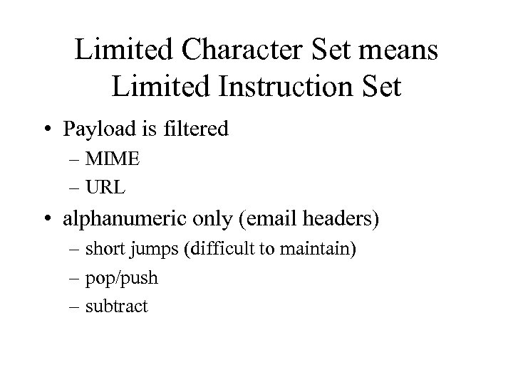 Limited Character Set means Limited Instruction Set • Payload is filtered – MIME –