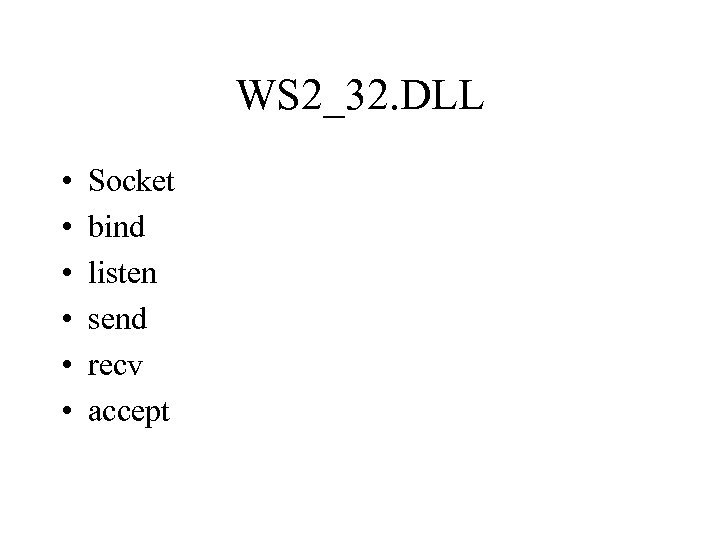 WS 2_32. DLL • • • Socket bind listen send recv accept