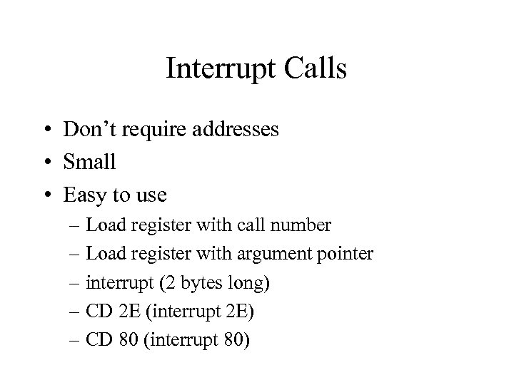 Interrupt Calls • Don't require addresses • Small • Easy to use – Load