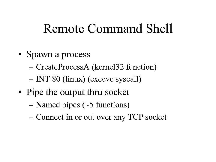 Remote Command Shell • Spawn a process – Create. Process. A (kernel 32 function)