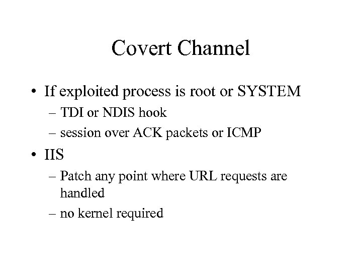 Covert Channel • If exploited process is root or SYSTEM – TDI or NDIS