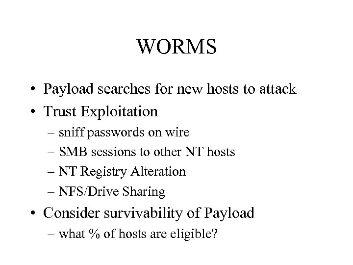 WORMS • Payload searches for new hosts to attack • Trust Exploitation – sniff