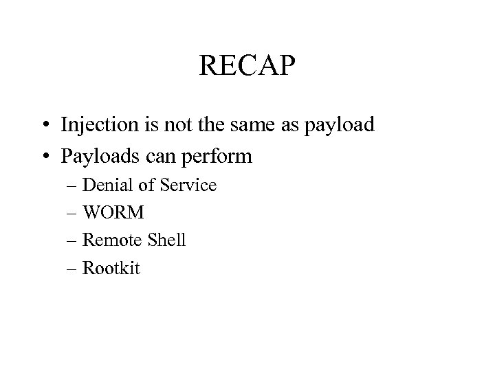 RECAP • Injection is not the same as payload • Payloads can perform –