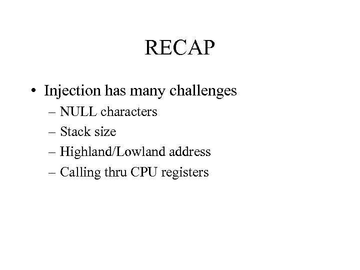 RECAP • Injection has many challenges – NULL characters – Stack size – Highland/Lowland