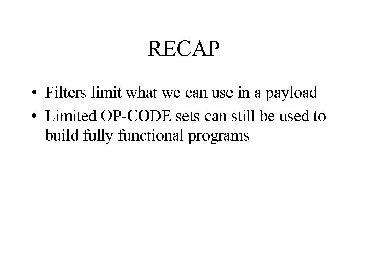 RECAP • Filters limit what we can use in a payload • Limited OP-CODE