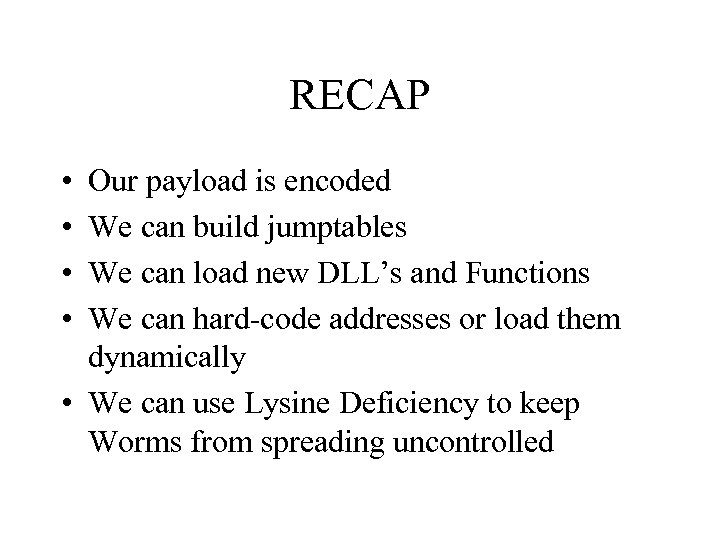 RECAP • • Our payload is encoded We can build jumptables We can load