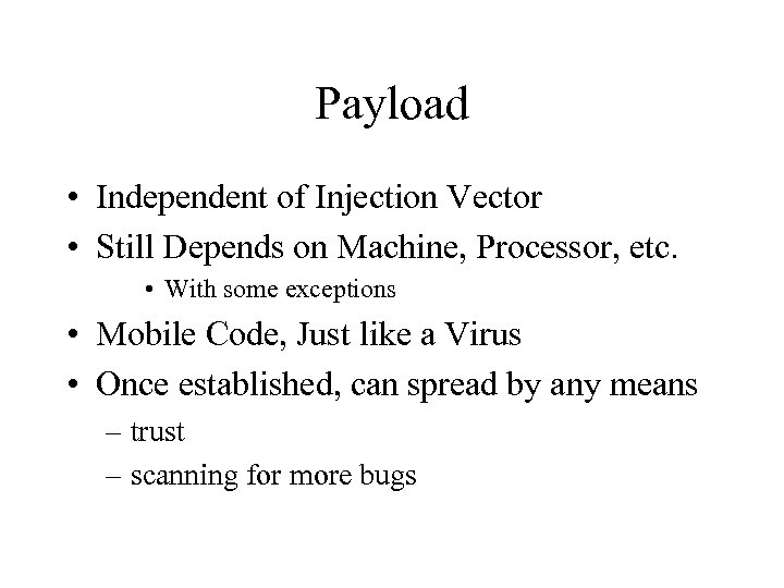 Payload • Independent of Injection Vector • Still Depends on Machine, Processor, etc. •