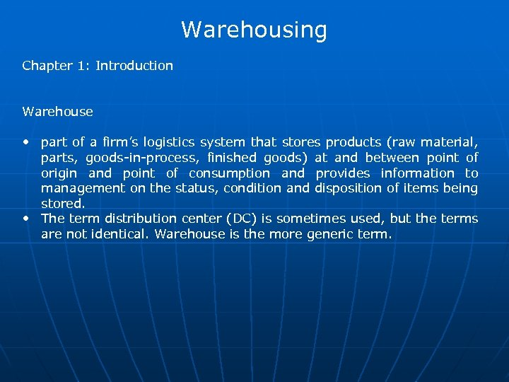 Warehousing Chapter 1: Introduction Warehouse • part of a firm's logistics system that stores