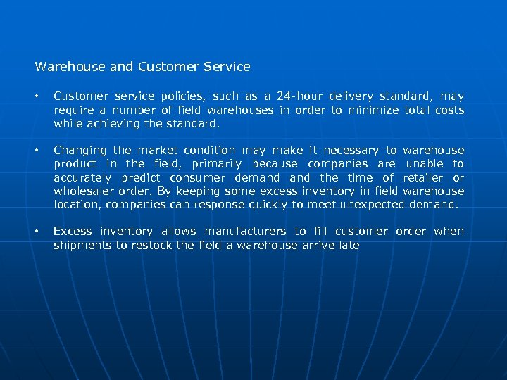 Warehouse and Customer Service • Customer service policies, such as a 24 -hour delivery
