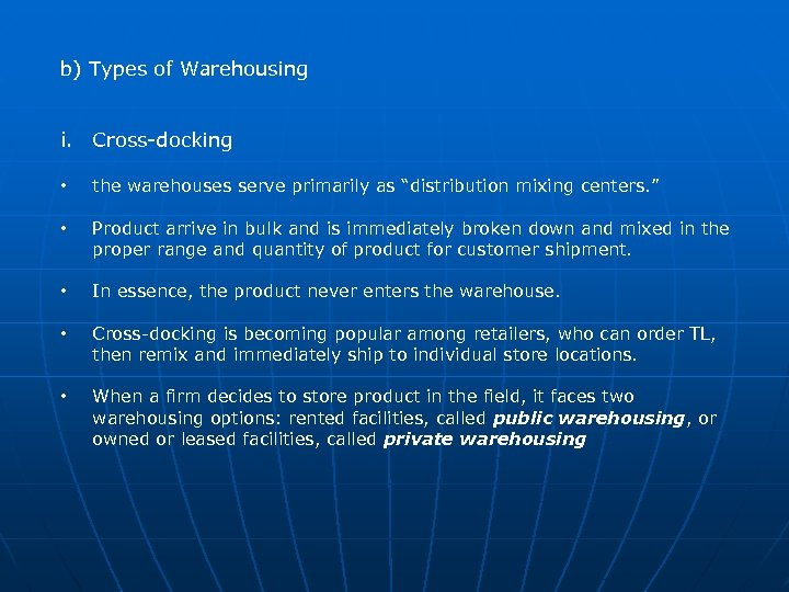 """b) Types of Warehousing i. Cross-docking • the warehouses serve primarily as """"distribution mixing"""