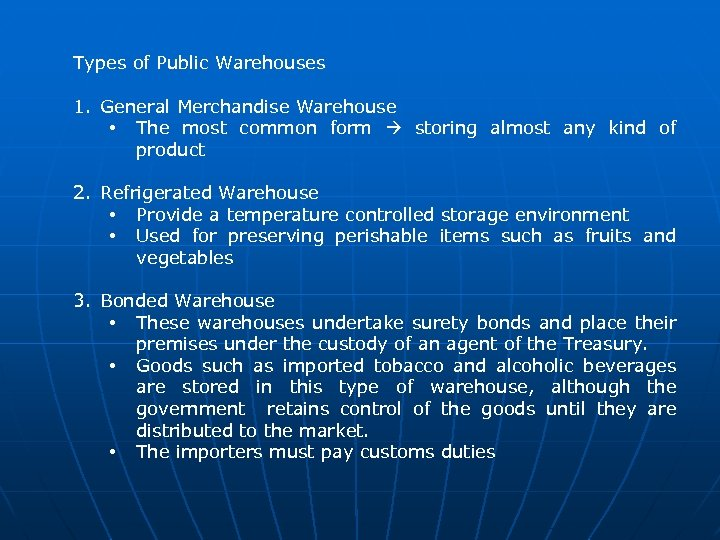 Types of Public Warehouses 1. General Merchandise Warehouse • The most common form storing