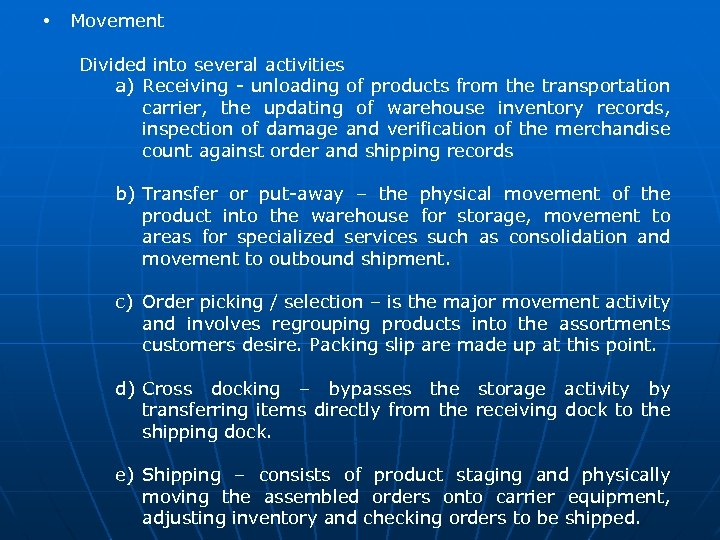 • Movement Divided into several activities a) Receiving - unloading of products from