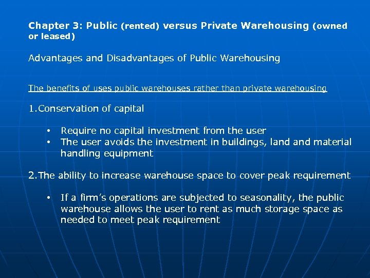 Chapter 3: Public (rented) versus Private Warehousing (owned or leased) Advantages and Disadvantages of