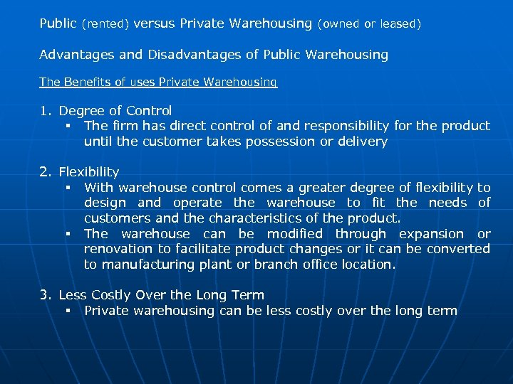 Public (rented) versus Private Warehousing (owned or leased) Advantages and Disadvantages of Public Warehousing