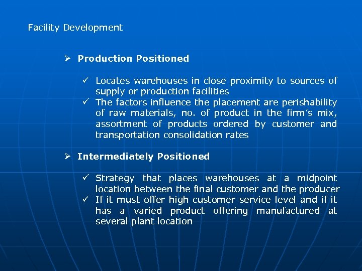 Facility Development Ø Production Positioned ü Locates warehouses in close proximity to sources of