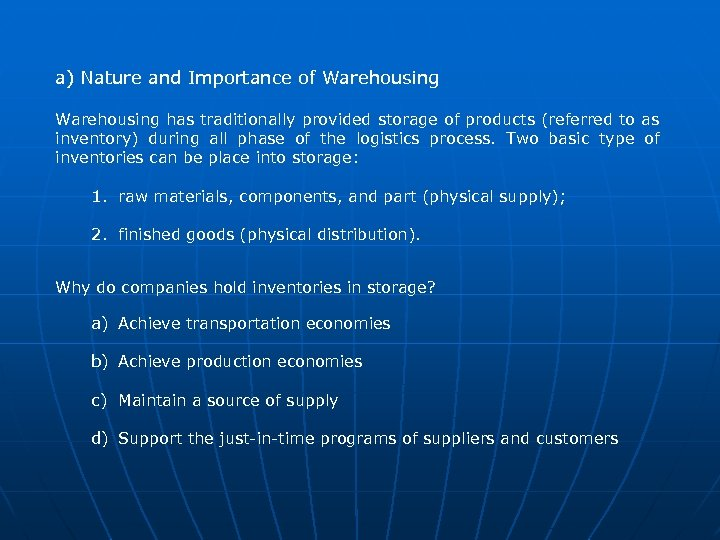 a) Nature and Importance of Warehousing has traditionally provided storage of products (referred to