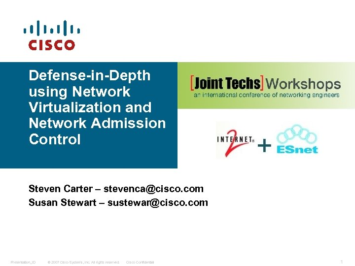 Defense-in-Depth using Network Virtualization and Network Admission Control Steven Carter – stevenca@cisco. com Susan