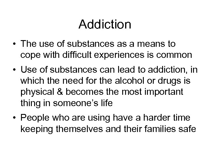 Addiction • The use of substances as a means to cope with difficult experiences