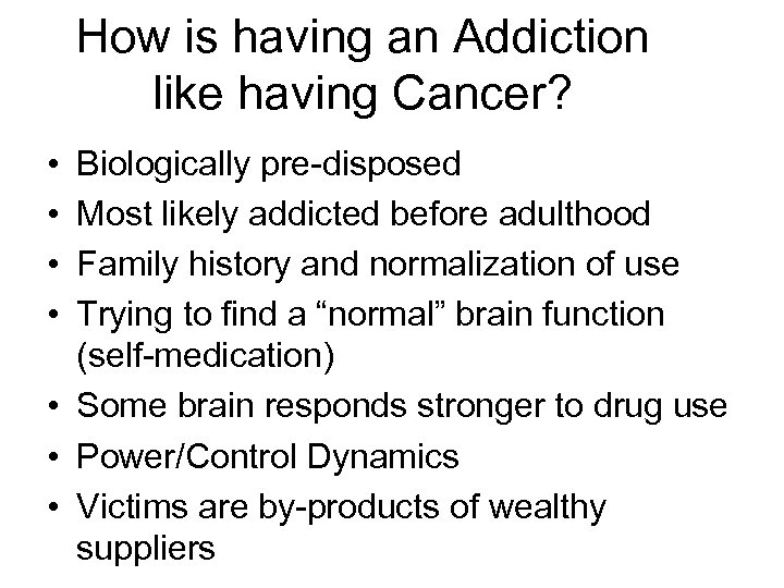 How is having an Addiction like having Cancer? • • Biologically pre-disposed Most likely