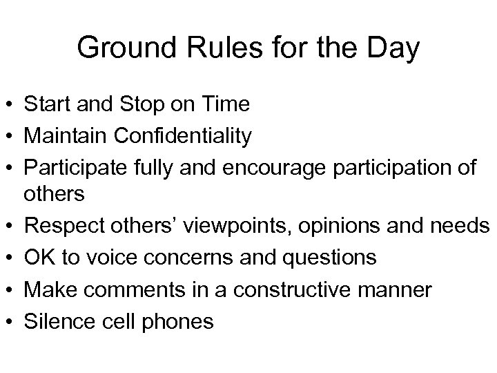 Ground Rules for the Day • Start and Stop on Time • Maintain Confidentiality