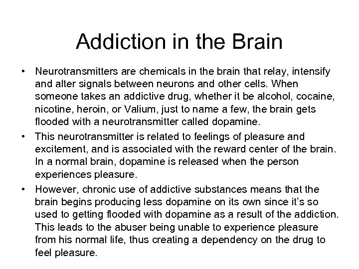 Addiction in the Brain • Neurotransmitters are chemicals in the brain that relay, intensify