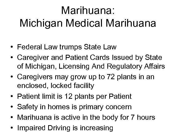 Marihuana: Michigan Medical Marihuana • Federal Law trumps State Law • Caregiver and Patient