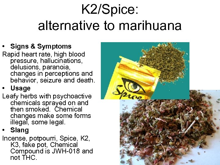 K 2/Spice: alternative to marihuana • Signs & Symptoms Rapid heart rate, high blood