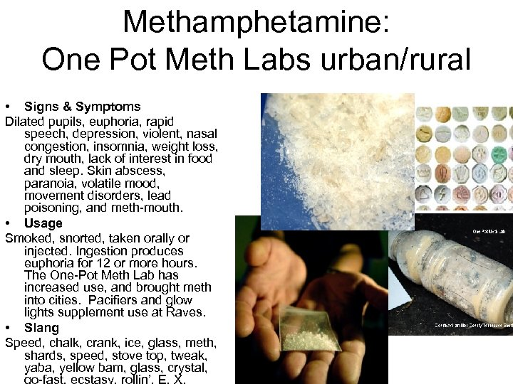 Methamphetamine: One Pot Meth Labs urban/rural • Signs & Symptoms Dilated pupils, euphoria, rapid