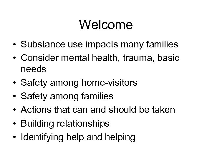Welcome • Substance use impacts many families • Consider mental health, trauma, basic needs
