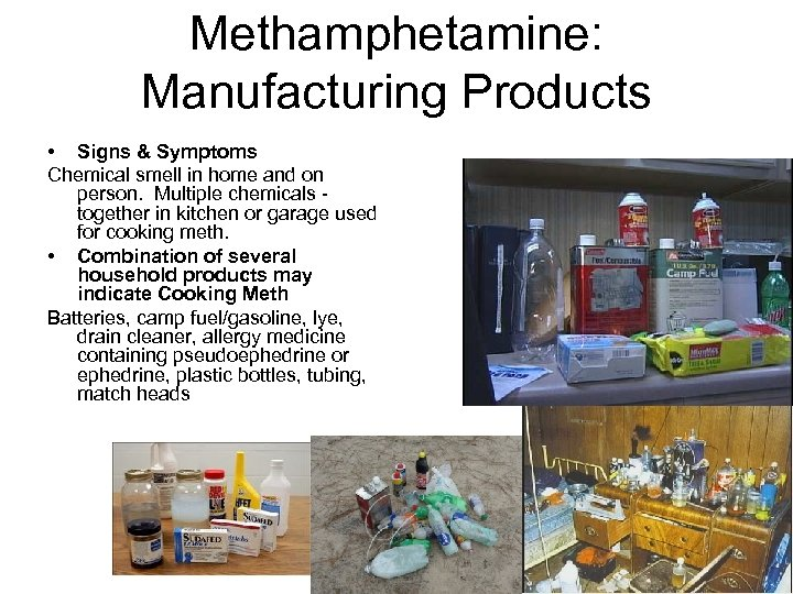 Methamphetamine: Manufacturing Products • Signs & Symptoms Chemical smell in home and on person.