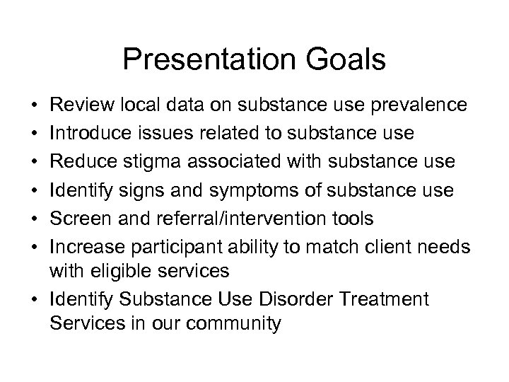Presentation Goals • • • Review local data on substance use prevalence Introduce issues