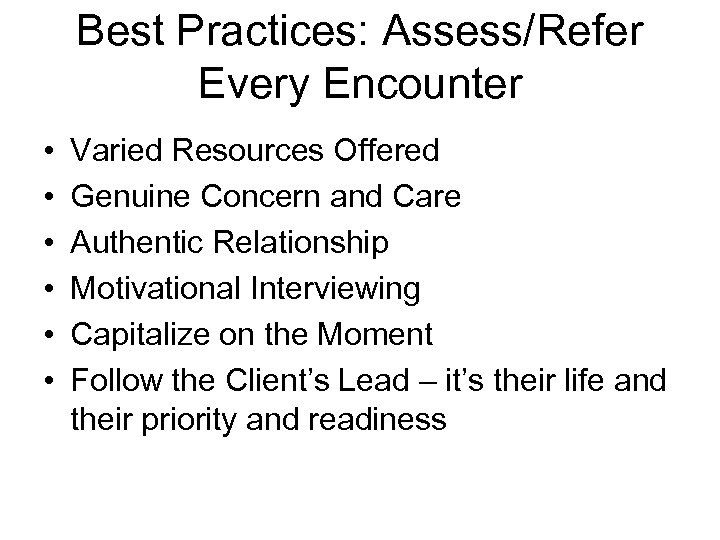 Best Practices: Assess/Refer Every Encounter • • • Varied Resources Offered Genuine Concern and