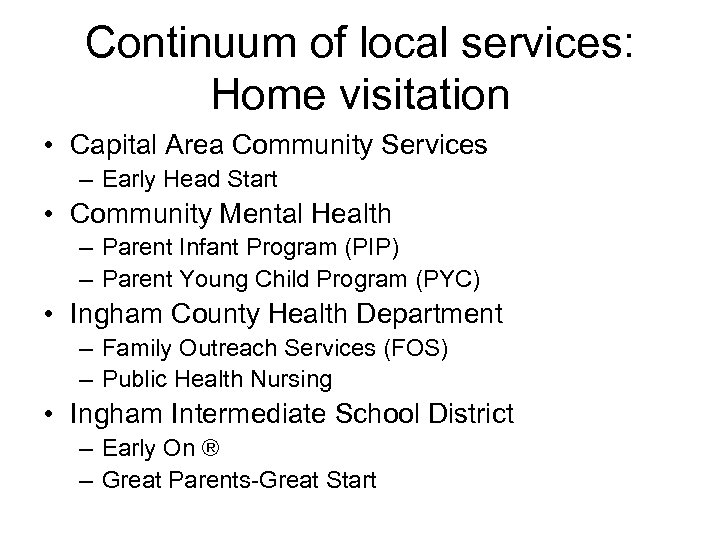 Continuum of local services: Home visitation • Capital Area Community Services – Early Head