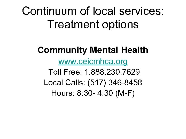 Continuum of local services: Treatment options Community Mental Health www. ceicmhca. org Toll Free: