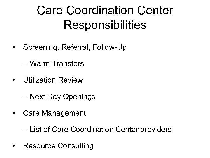 Care Coordination Center Responsibilities • Screening, Referral, Follow-Up – Warm Transfers • Utilization Review
